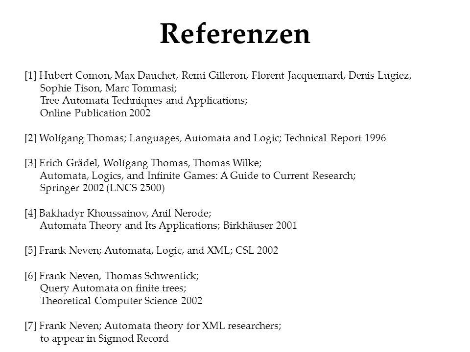 Referenzen [1] Hubert Comon, Max Dauchet, Remi Gilleron, Florent Jacquemard, Denis Lugiez, Sophie Tison, Marc Tommasi;
